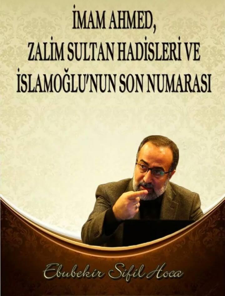 İmam Ahmed, Zalim Sultan Hadisleri Ve İslamoğlu'nun Son Numaraları